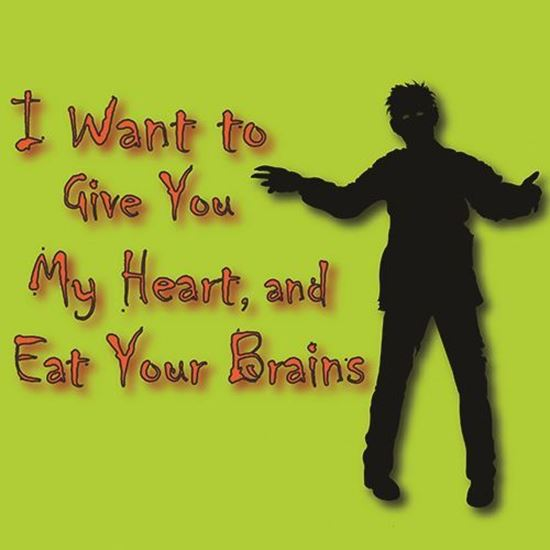 Picture of I Want to Give You My Heart,  and Eat Your Brains